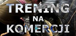TRENING NA KOMERCJI/ŁOWISKO KOŁO DWORKU/SIEMIEŃ