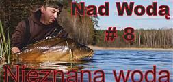 Nad Wodą cz.8 Nieznana Woda