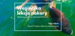 Węgierska lekcja pokory - Jezioro Ecsed