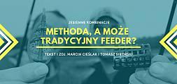 Jesienne kombinacje - Methoda, a może tradycyjny Feeder?