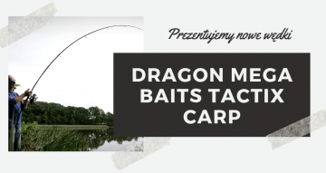Prezentujemy Wam nowe wędki Dragon MegaBaits Tactix Carp