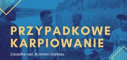 Przypadkowe karpiowanie – zobaczcie nowy film z zasiadki Karp Maxa na Jeziorze Grębosz