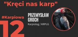 Po prostu złapałem bakcyla...Przemysław Groch, Karpiolog - Rozmowa